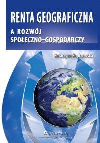 Renta geograficzna a rozwój społeczno-gospodarczy - Katarzyna Kopczewska