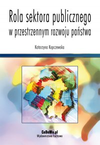 Rola sektora publicznego w przestrzennym rozwoju państwa - Katarzyna Kopczewska