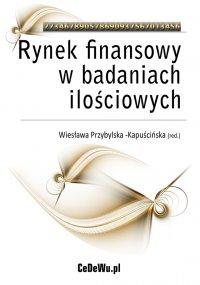Rynek finansowy w badaniach ilościowych - Wiesława Przybylska-Kapuścińska