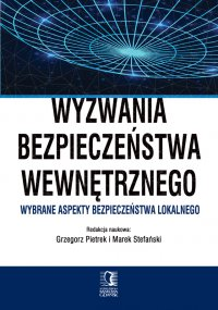 Wyzwania bezpieczeństwa wewnętrznego. Wybrane aspekty bezpieczeństwa lokalnego - Grzegorz Pietrek