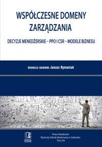 Współczesne domeny zarządzania: decyzje menedżerskie – PPO i CSR – modele biznesu. Tom 44 - Janusz Rymaniak (red.)