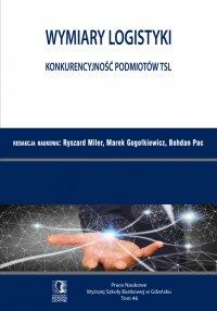 Wymiary Logistyki. Konkurencyjność podmiotów TSL. Tom 46 - Ryszard Miler