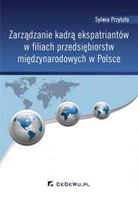 Zarządzanie kadrą ekspatriantów w filiach przedsiębiorstw międzynarodowych w Polsce - Sylwia Przytuła