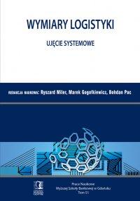 Wymiary Logistyki – Ujęcie systemowe. Tom 51 - Ryszard Miler