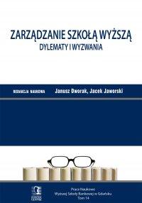 Zarządzanie szkołą wyższą. Dylematy i wyzwania. Tom 14 - Janusz Dworak