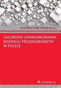 Zasobowe uwarunkowania rozwoju przedsiębiorstw w Polsce - Anna Skowronek-Mielczarek