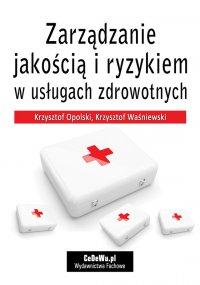 Zarządzanie jakością i ryzykiem w usługach zdrowotnych - Krzysztof Opolski