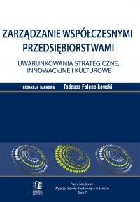 Zarządzanie współczesnymi przedsiębiorstwami. Uwarunkowania strategiczne, innowacyjne i kulturowe. Tom 7 - Tadeusz Falencikowski (red.)