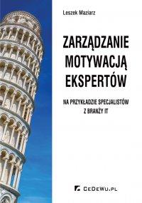 Zarządzanie motywacją ekspertów - na przykładzie specjalistów z branży IT - Leszek Maziarz
