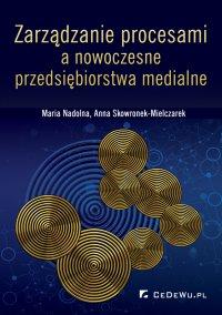 Zarządzanie procesami a nowoczesne przedsiębiorstwa medialne - Maria Nadolna