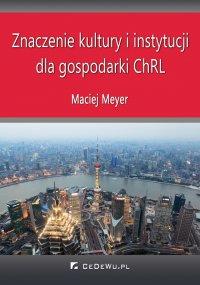 Znaczenie kultury i instytucji dla gospodarki ChRL - Maciej Meyer