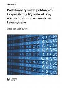 Podatność rynków giełdowych krajów Grupy Wyszehradzkiej na niestabilności wewnętrzne i zewnętrzne - Wojciech Grabowski