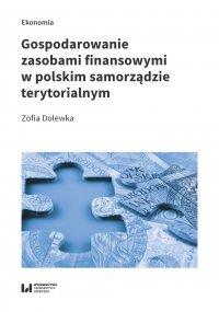 Gospodarowanie zasobami finansowymi w polskim samorządzie terytorialnym - Zofia Dolewka