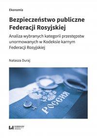 Bezpieczeństwo publiczne Federacji Rosyjskiej. Analiza wybranych kategorii przestępstw unormowanych w Kodeksie karnym Federacji Rosyjskiej - Natasza Duraj