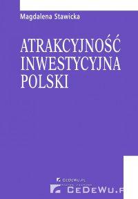 Atrakcyjność inwestycyjna Polski. Rozdział 4. Warunki i motywy podejmowania działalności przez inwestorów zagranicznych na polskim rynku - Magdalena Stawicka
