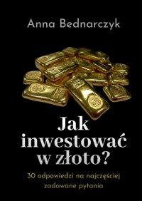 Jakinwestować wzłoto? - Anna Bednarczyk