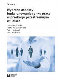 Wybrane aspekty funkcjonowania rynku pracy w przekroju przestrzennym w Polsce - Leszek Kucharski