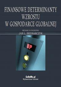 Finansowe determinanty wzrostu w gospodarce globalnej - Jan L. Bednarczyk