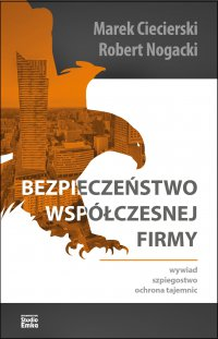 Bezpieczeństwo współczesnej firmy. Wywiad, szpiegostwo, ochrona tajemnic - Marek Ciecierski