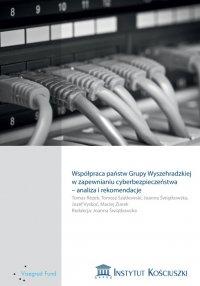 Współpraca państw Grupy Wyszehradzkiej w zapewnianiu cyberbezpieczeństwa – analiza i rekomendacje - Joanna Świątkowska (red.)