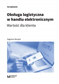 Obsługa logistyczna w handlu elektronicznym. Wartość dla klienta - Dagmara Skurpel