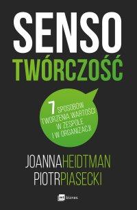 Sensotwórczość. 7 sposobów tworzenia wartości w zespole i organizacji - Joanna Heidtman