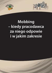 Mobbing – kiedy pracodawca za niego odpowie i w jakim zakresie - Andrzej Marek
