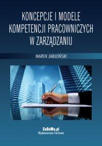 Koncepcje i modele kompetencji pracowniczych w zarządzaniu - Marek Jabłoński