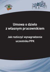 Umowa o dzieło z własnym pracownikiem – jak rozliczyć wynagrodzenie uczestnika PPK - Izabela Nowacka