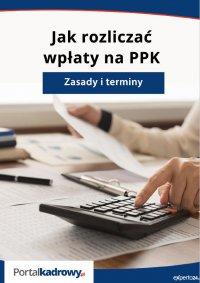 Jak rozliczać wpłaty na PPK - zasady i terminy - Izabela Nowacka