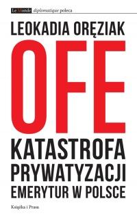 OFE: katastrofa prywatyzacji emerytur w Polsce - Leokadia Oręziak