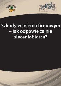 Szkody w mieniu firmowym – jak odpowie za nie zleceniobiorca? - Katarzyna Wrońska-Zblewska