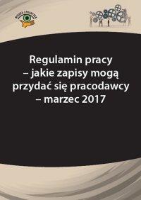 Regulamin pracy – jakie zapisy mogą przydać się pracodawcy  - marzec 2017 - Monika Frączek
