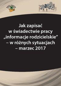 """Jak zapisać w świadectwie pracy """"informacje rodzicielskie"""" – w różnych sytuacjach  - marzec 2017 - Monika Frączek"""