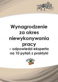 Wynagrodzenie za okres niewykonywania pracy – odpowiedzi eksperta na 10 pytań z praktyki - Rafał Krawczyk