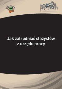 Jak zatrudniać stażystów z urzędu pracy - Katarzyna Wrońska-Zblewska