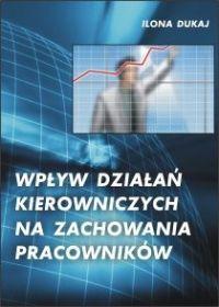 Wpływ działań kierowniczych na zachowania pracowników - Ilona Dukaj