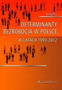 Determinanty bezrobocia w Polsce w latach 1993-2012 - Michał Pilc