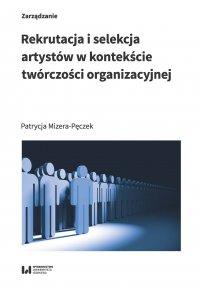 Rekrutacja i selekcja artystów w kontekście twórczości organizacyjnej - Patrycja Mizera-Pęczek