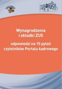 Wynagrodzenia i składki ZUS - odpowiedzi na 15 pytań czytelników Portalu kadrowego - Opracowanie zbiorowe