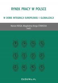 Rynek pracy w Polsce w dobie integracji europejskiej i globalizacji - Marian Noga