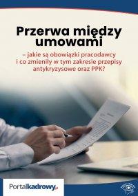 Przerwa między umowami – jakie są obowiązki pracodawcy i co zmieniły w tym zakresie przepisy antykryzysowe oraz PPK? - Szymon Sokolik