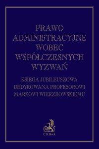 Prawo administracyjne wobec współczesnych wyzwań. Księga jubileuszowa dedykowana profesorowi Markowi Wierzbowskiemu - Andrzej Zwara