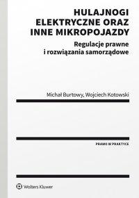 Hulajnogi elektryczne oraz inne mikropojazdy. Regulacje prawne i rozwiązania samorządowe - Wojciech Kotowski