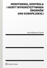 Monitoring, kontrola i audyt wykorzystywania środków Unii Europejskiej - Anna Wójtowicz-Dawid