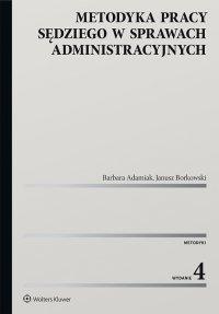 Metodyka pracy sędziego w sprawach administracyjnych - Barbara Adamiak
