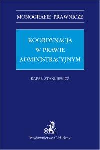 Koordynacja w prawie administracyjnym - Rafał Stankiewicz
