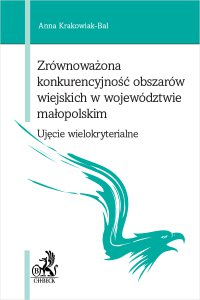 Zrównoważona konkurencyjność obszarów wiejskich w województwie małopolskim - ujęcie wielokryterialne - Anna Krakowiak-Bal