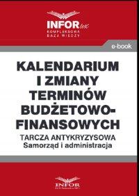 Kalendarium i zmiany terminów budżetowo-finansowych .Tarcza antykryzysowa.Samorząd i administracja - Opracowanie zbiorowe