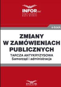 Zmiany w zamówieniach publicznych ..Tarcza antykryzysowa.Samorząd i administracja - Opracowanie zbiorowe